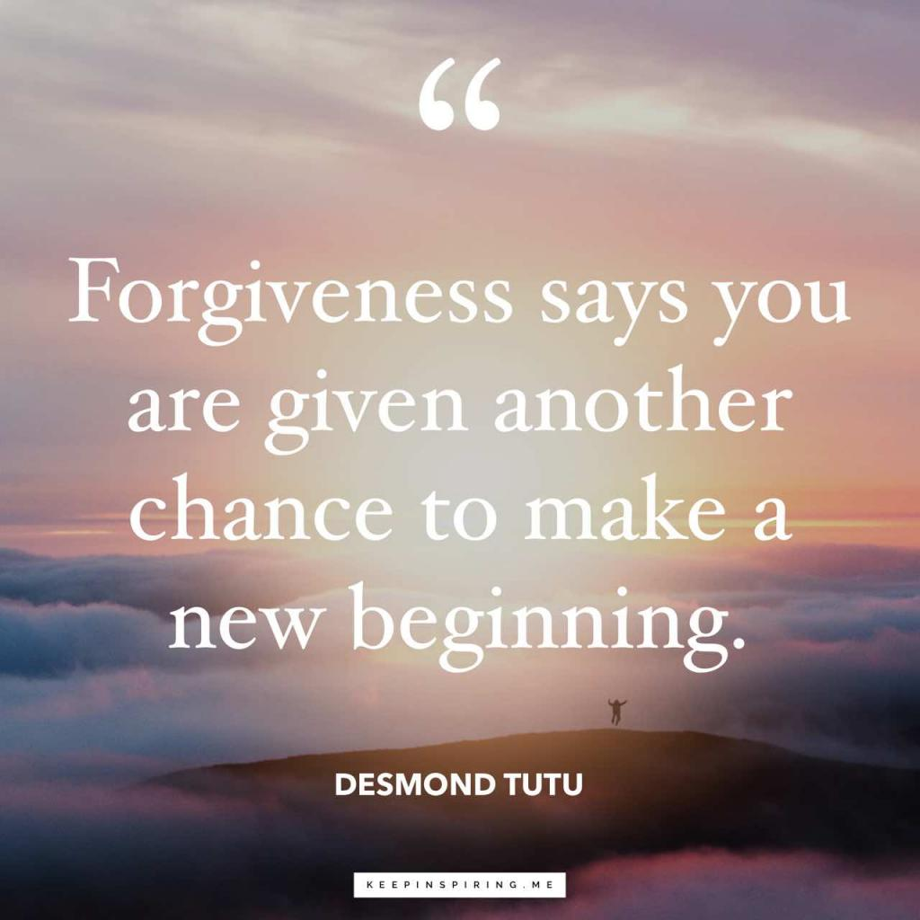 """""""Forgiveness says you are given another chance to make a new beginning"""""""