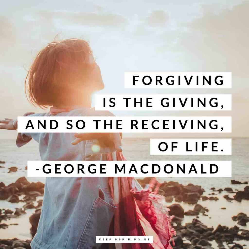 """George MacDonald quote """"Forgiveness is the giving, and so the receiving, of life"""""""