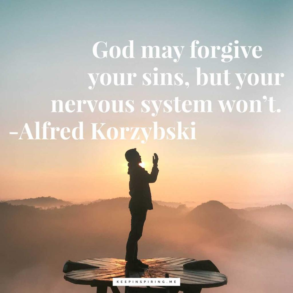 """Alfred Korzybski forgivenesss quote """"God may forgive your sins, but your nervous system won't"""""""