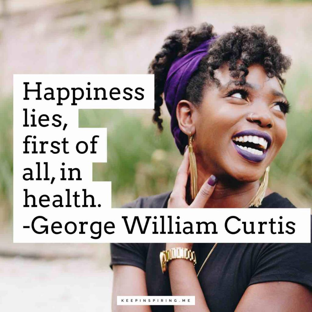 "George William Curtis health quote ""Happiness lies, first of all, in health"""