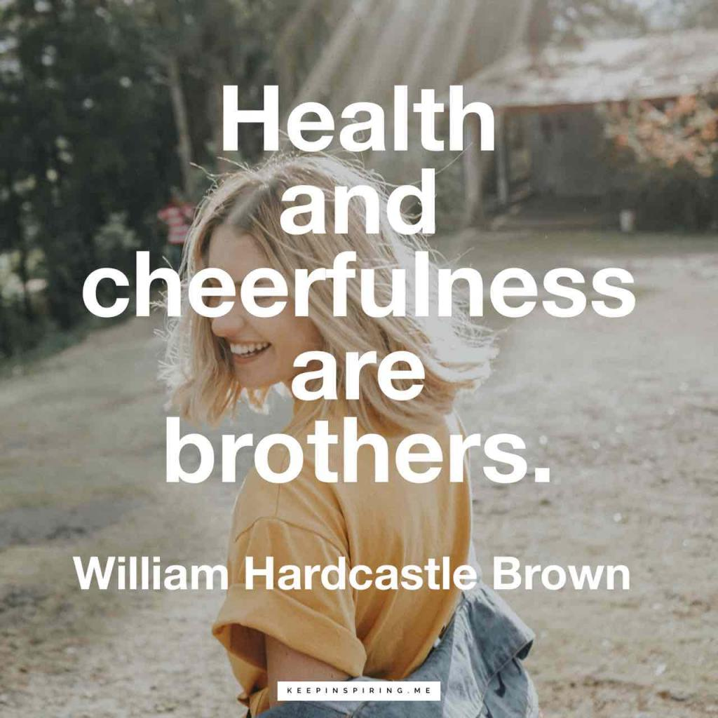 "William Hardcastle Brown quote ""Health and cheerfulness are brothers"""