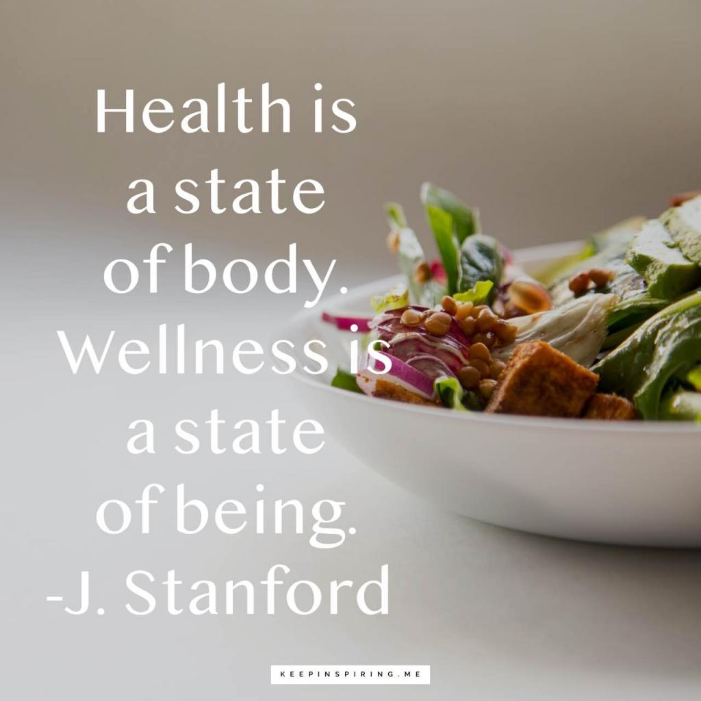 """Health is a state of body. Wellness is a state of being"""