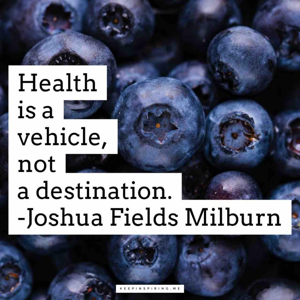 "Joshua Millburn health quote ""Health is a vehicle, not a destination"""