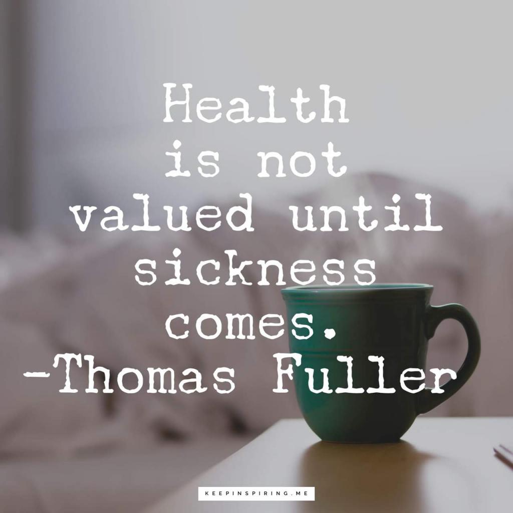 "Thomas fuller quote ""Health is not valued until sickness comes"""