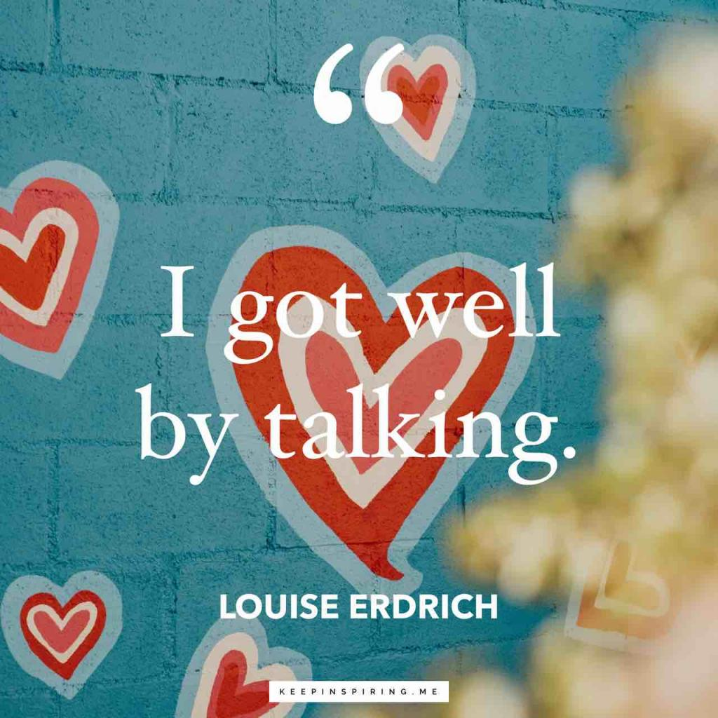 "Louise Erdrich wellness quote ""I got well by talking"""