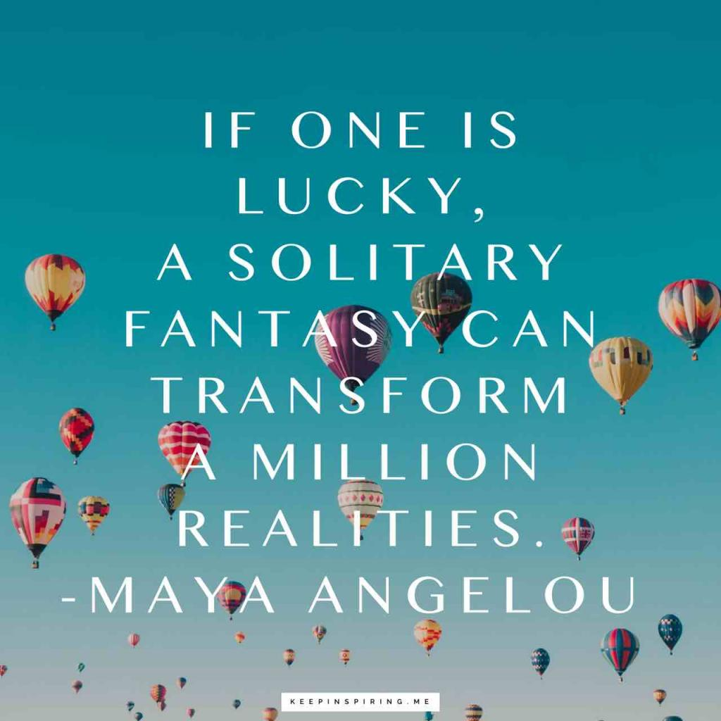 """If one is lucky, a solitary fantasy can totally transform a million realities"""