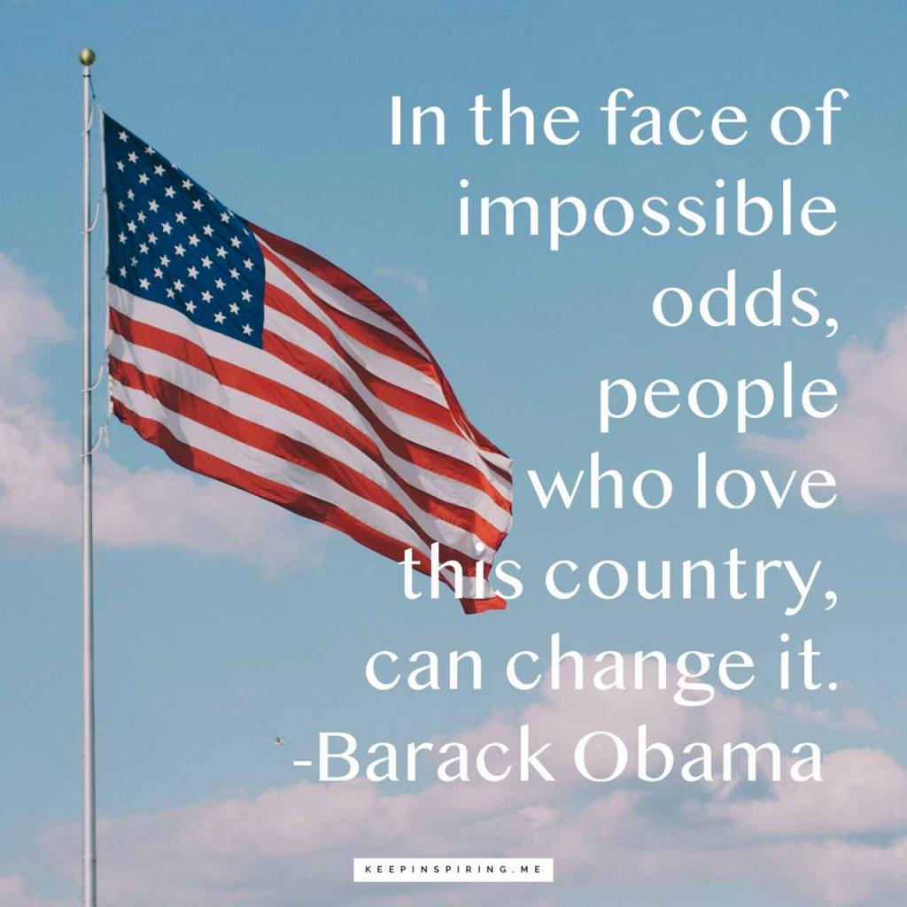 """In the face of impossible odds, people who love this country, can change it"""
