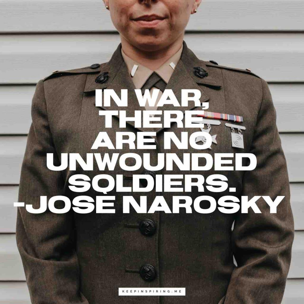 "José Narosky veteran quote ""In war, there are no unwounded soldiers"""