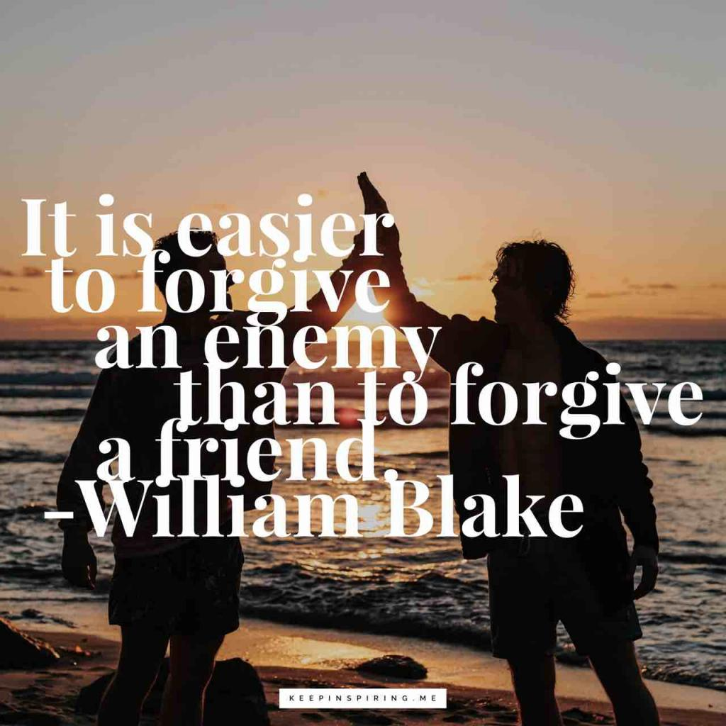 """William Blake quote """"It is easier to forgive an enemy than to forgive a friend"""""""