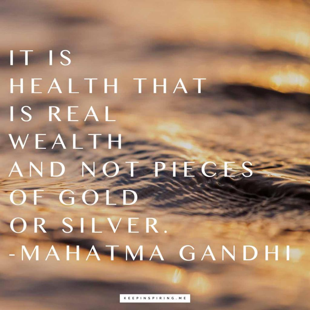 "Gandhi health quote ""It is health that is real wealth and not pieces of gold and silver"""