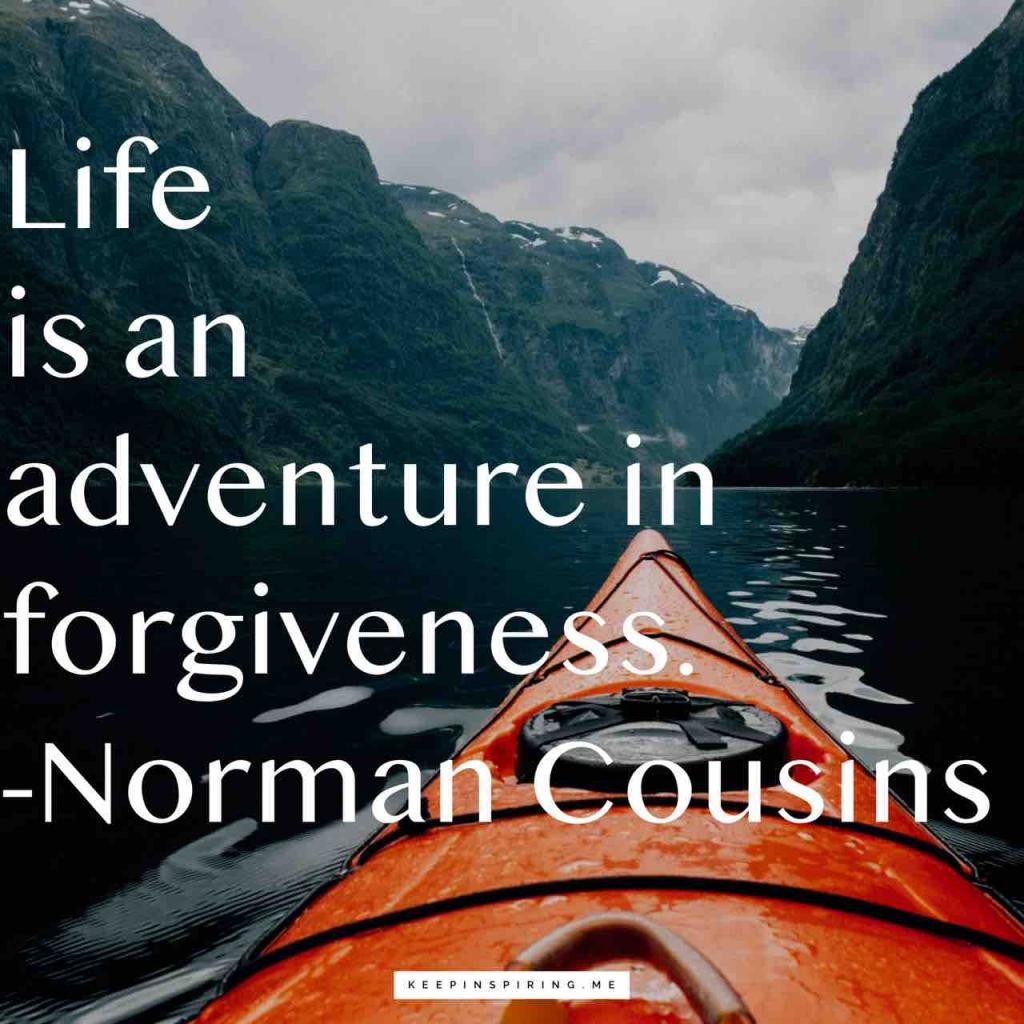 """Norman Cousins quote """"Life is an adventure in forgiveness"""""""