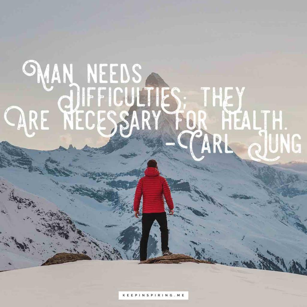 "Carl Jung health quote ""Man needs difficulties; they are necessary for health"""
