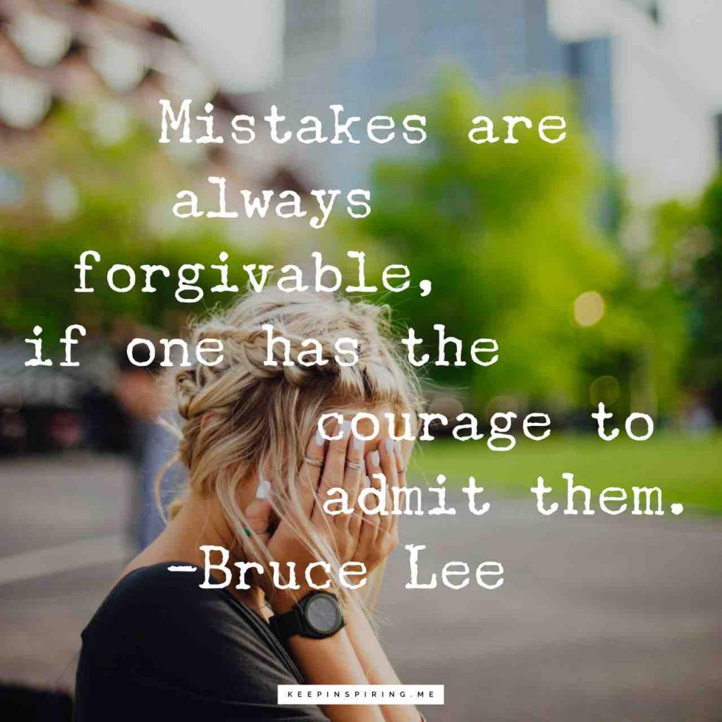 """""""Mistakes are always forgivable, if one has the courage to admit them"""""""
