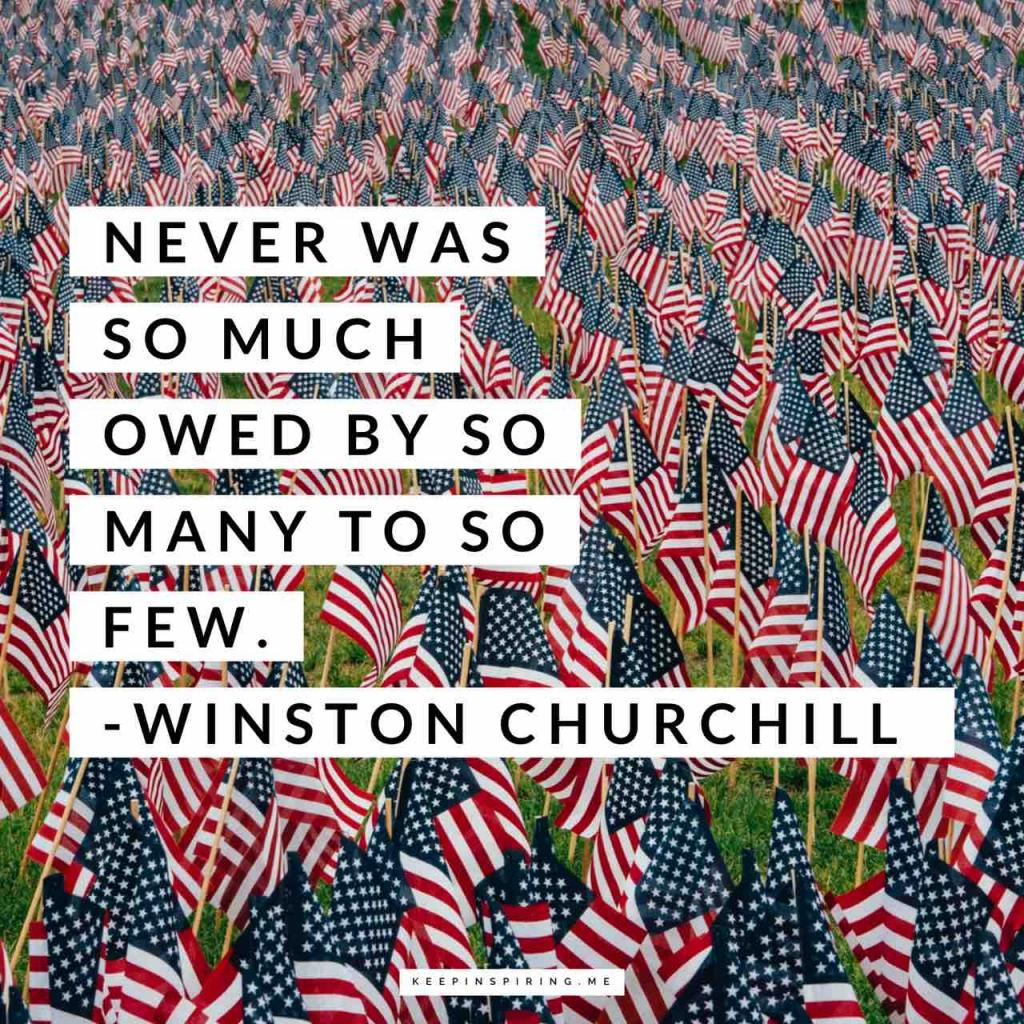 "Churchill veteran quote ""Never was so much owed by so many to so few"""