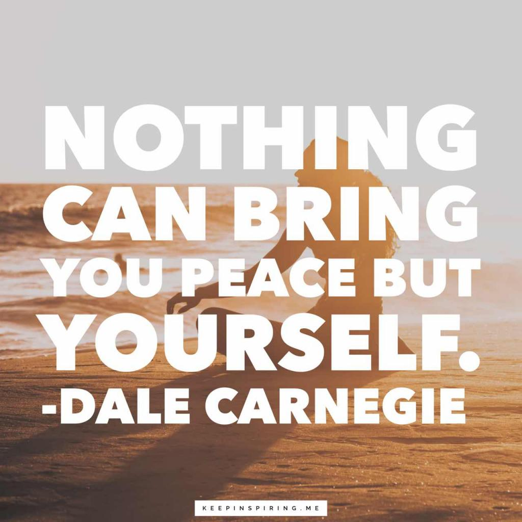 """""""Nothing can bring you peace but yourself"""""""