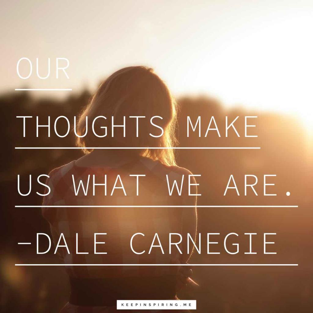"""Dale Carnegie quote """"Our thoughts make us what we are"""""""