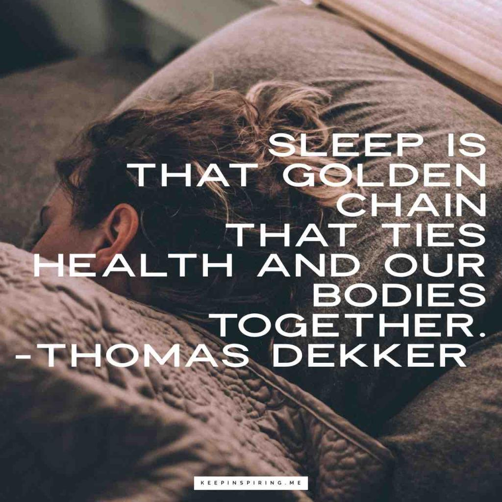 """Sleep is that golden chain that ties health and our bodies together"""