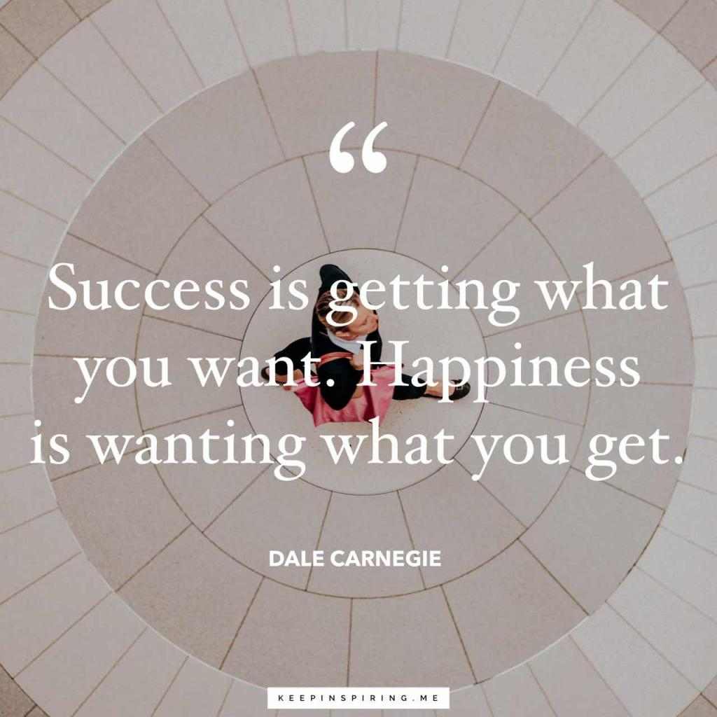 """Dale Carnegie quote """"Success is getting what you want. Happiness is wanting what you get"""""""