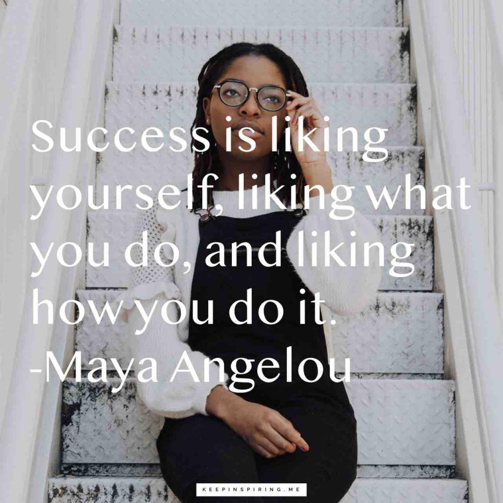 """Success is liking yourself, liking what you do, and liking how you do it"""