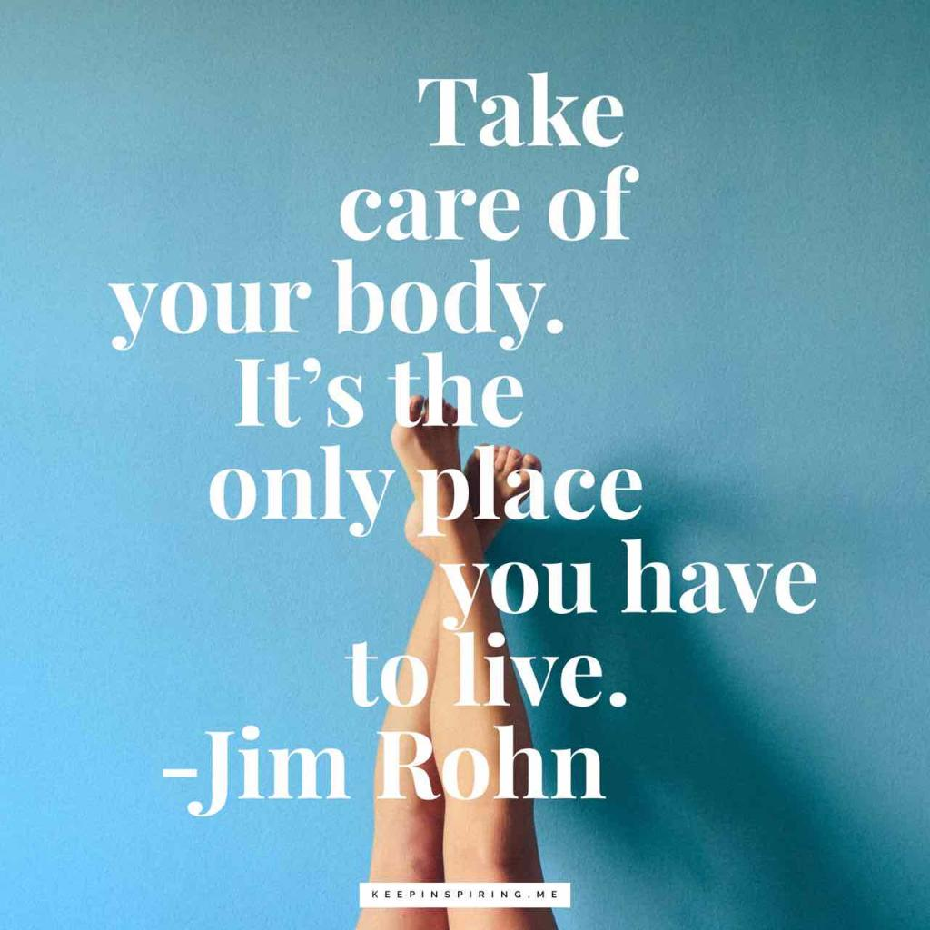 "Jim Rohn health quote ""Take care of your body. It's the only place you have to live"""