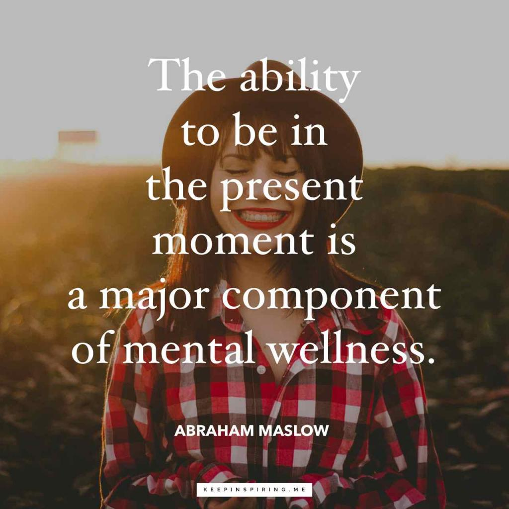 """The ability to be in the present moment is a major component of mental wellness"""