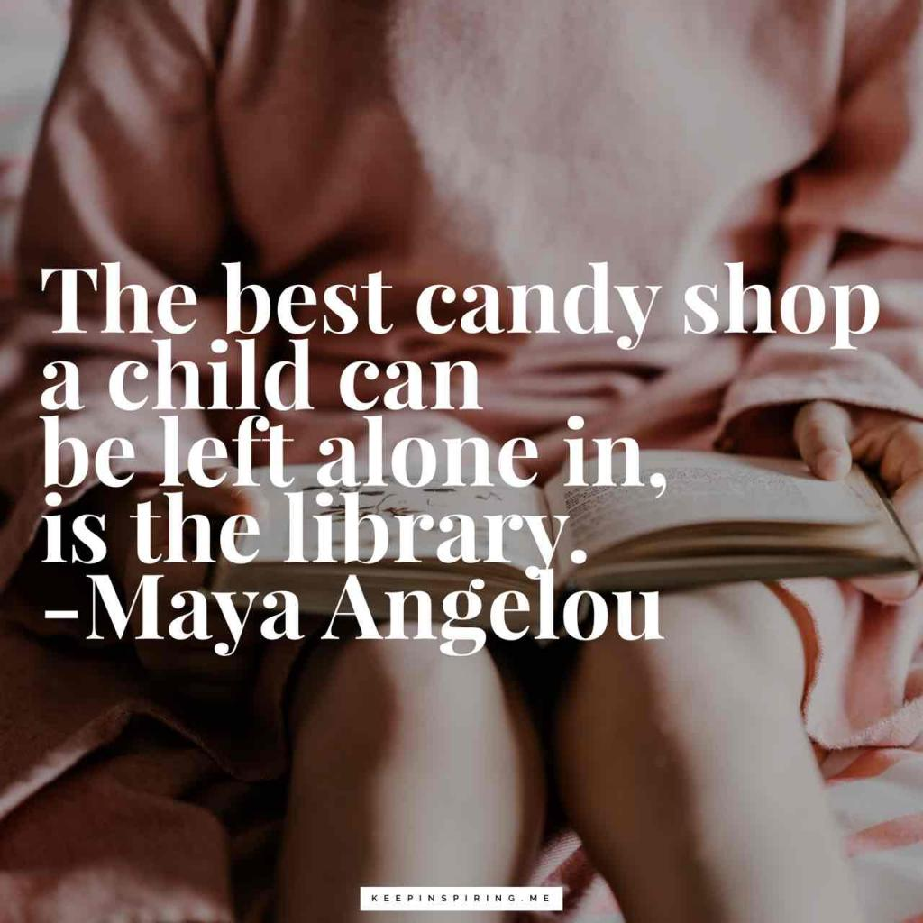 """The best candy shop a child can be left alone in, is the library"""