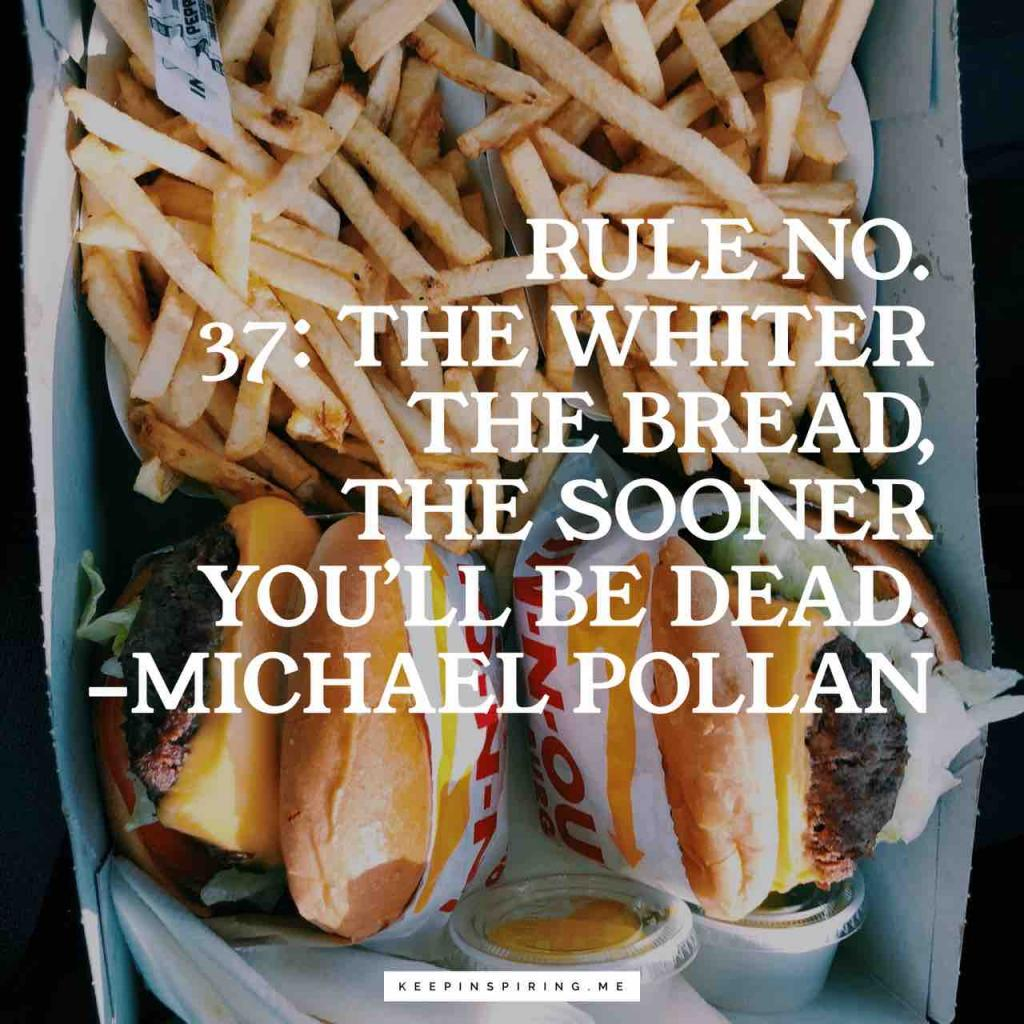 """Rule No.37: the whiter the bread, the sooner you'll be dead"""