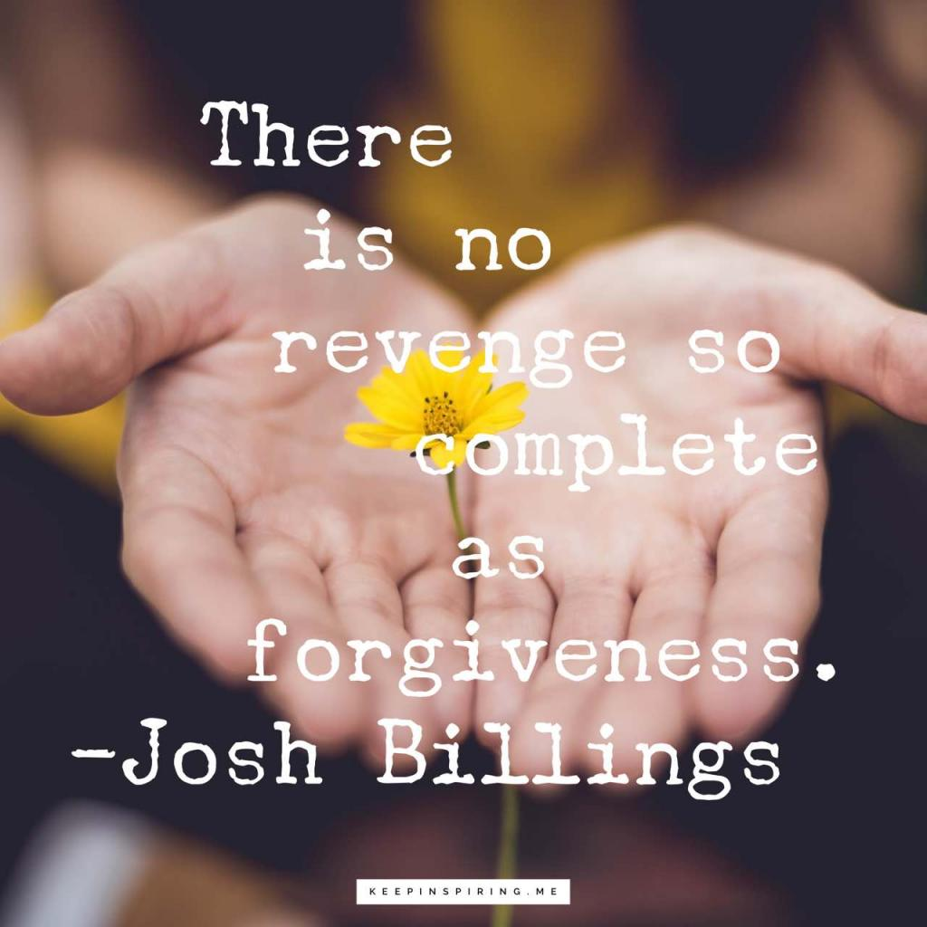 """Josh Billings forgiveness quote """"There is no revenge so complete as forgiveness"""""""