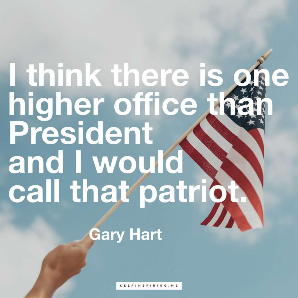 "Gary Hart Quote ""I think there is one higher office than President and I would call that patriot"""