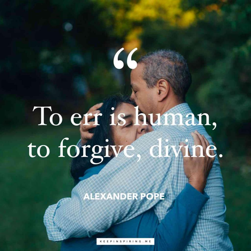 """Alexander Pope forgiveness quote """"To err is human, to forgive, divine"""""""