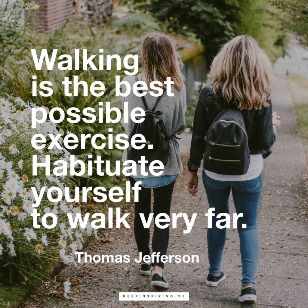 """Walking is the best possible exercise. Habituate yourself to walk very far"""