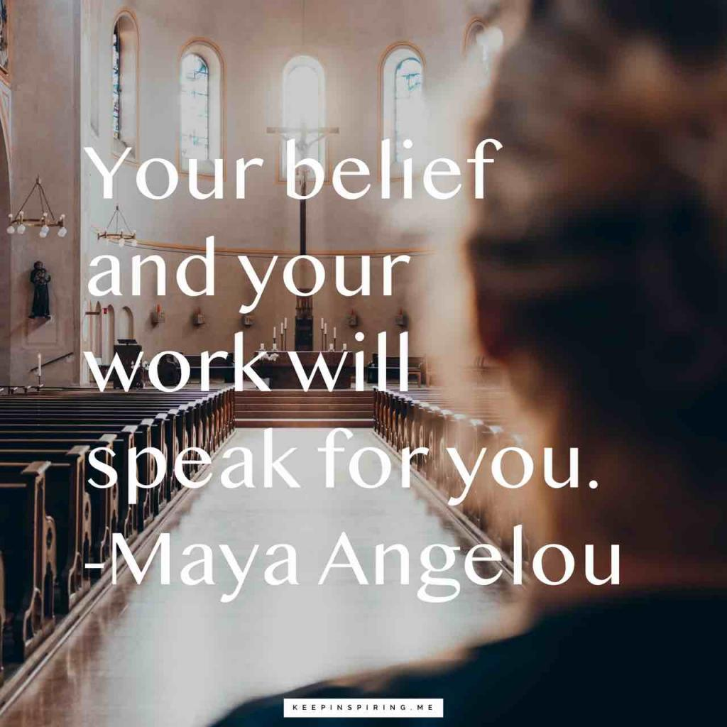 """Your belief and your work will speak for you"""