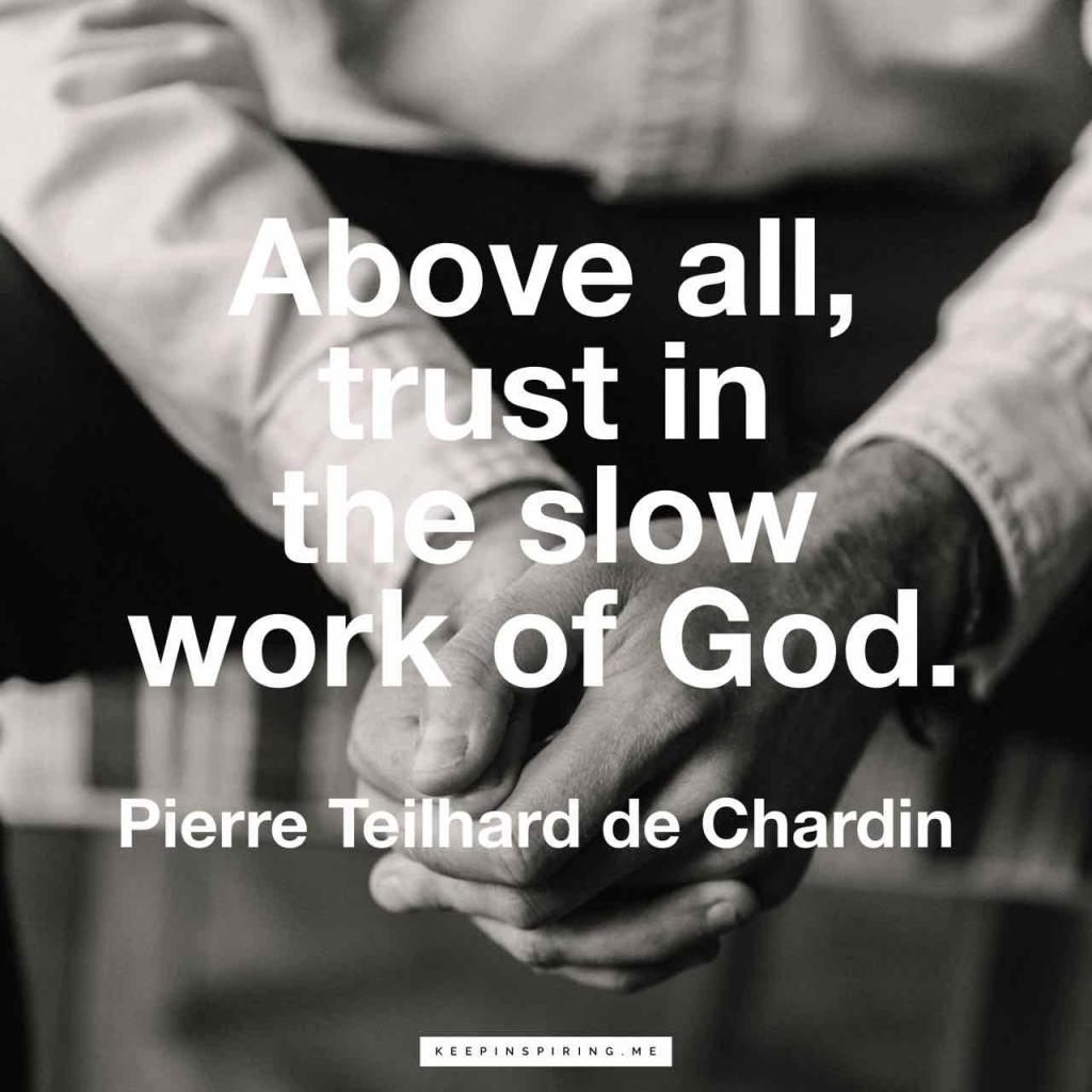 """Above all, trust in the slow work of God"""