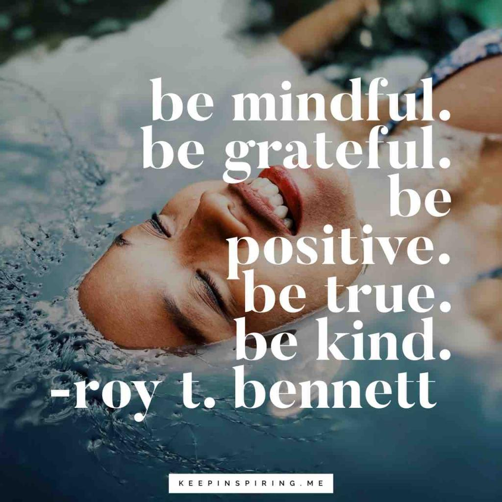 "Roy T Bennett quote ""Be mindful. Be grateful. Be positive. Be true. Be kind."""
