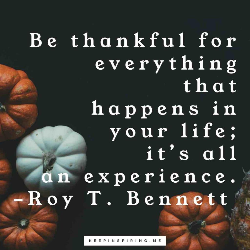 """Be thankful for everything that happens in your life; it's all an experience"""