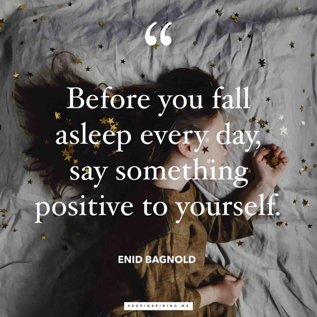 """""""Before you fall asleep every day, say something positive to yourself"""""""