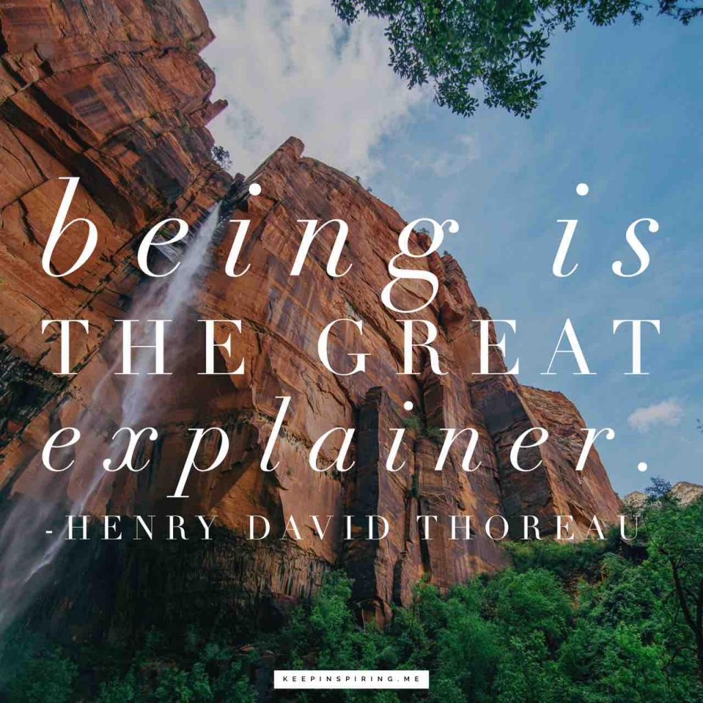 """Henry David Thoreau quote """"Being is the great explainer"""""""