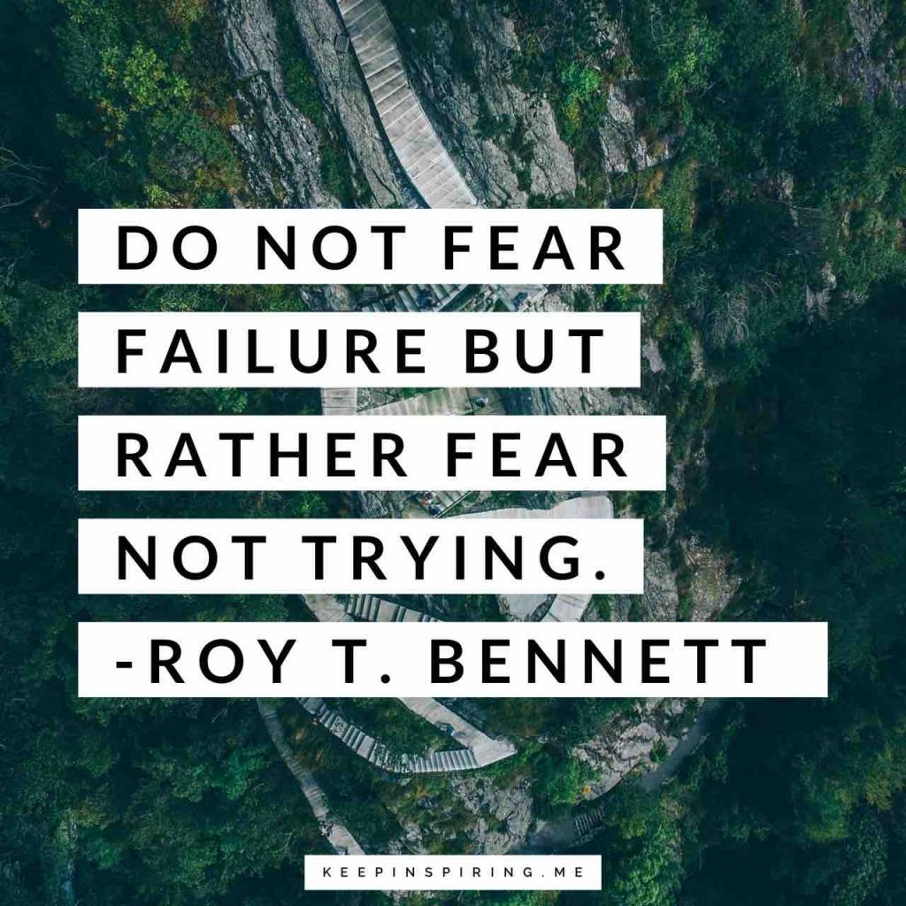 "Roy T Bennett quote ""Do not fear failure but rather fear not trying"""