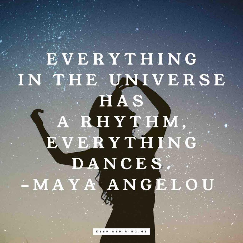"""Everything in the universe has a rhythm, everything dances"""