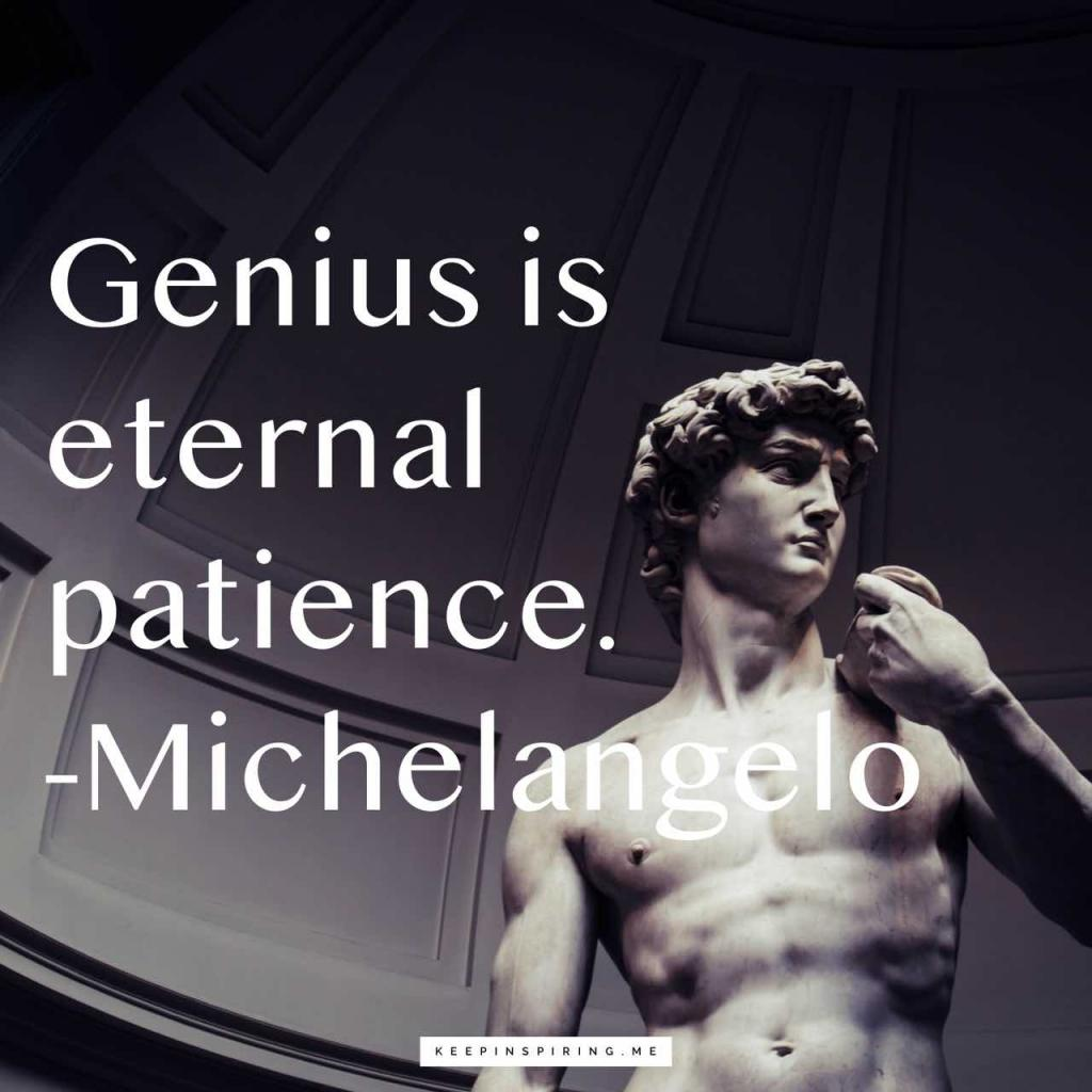 "Michelangelo quote ""Genius is eternal patience"""
