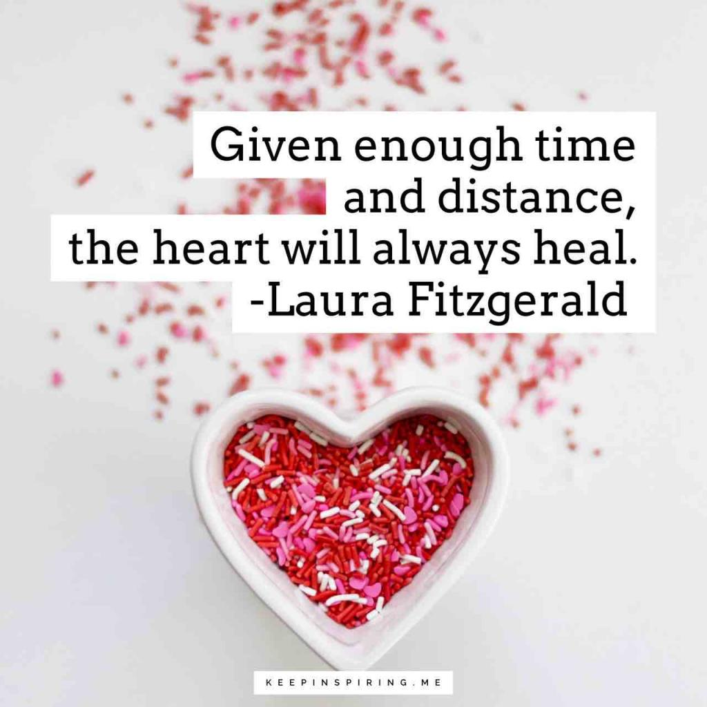 """Given enough time and distance, the heart will always heal"""