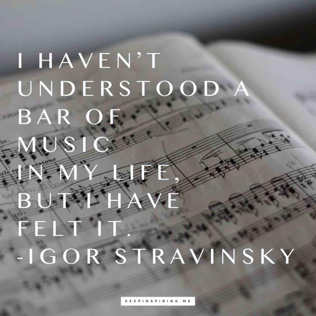 """I haven't understood a bar of music in my life, but I have felt it"""