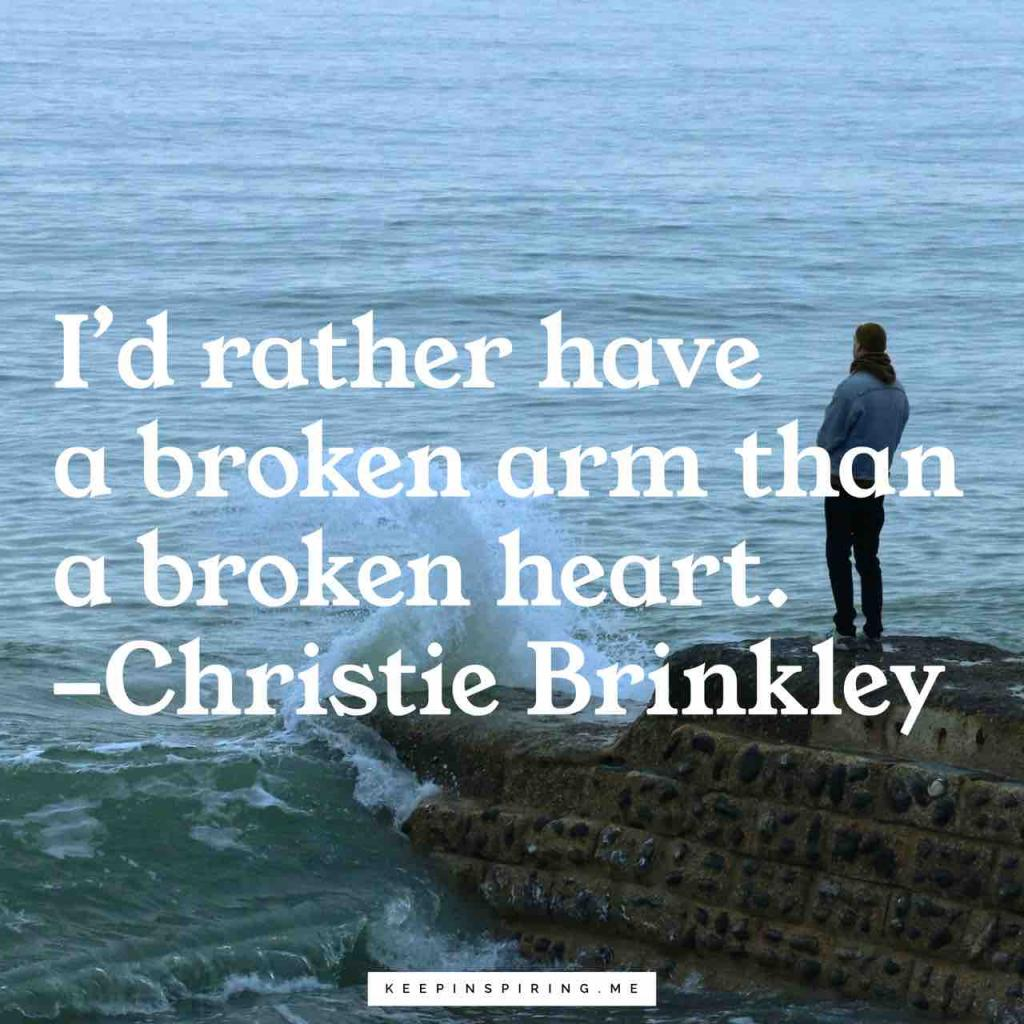 "Christie Brinkley quote ""I'd rather have a broken arm than a broken heart"""