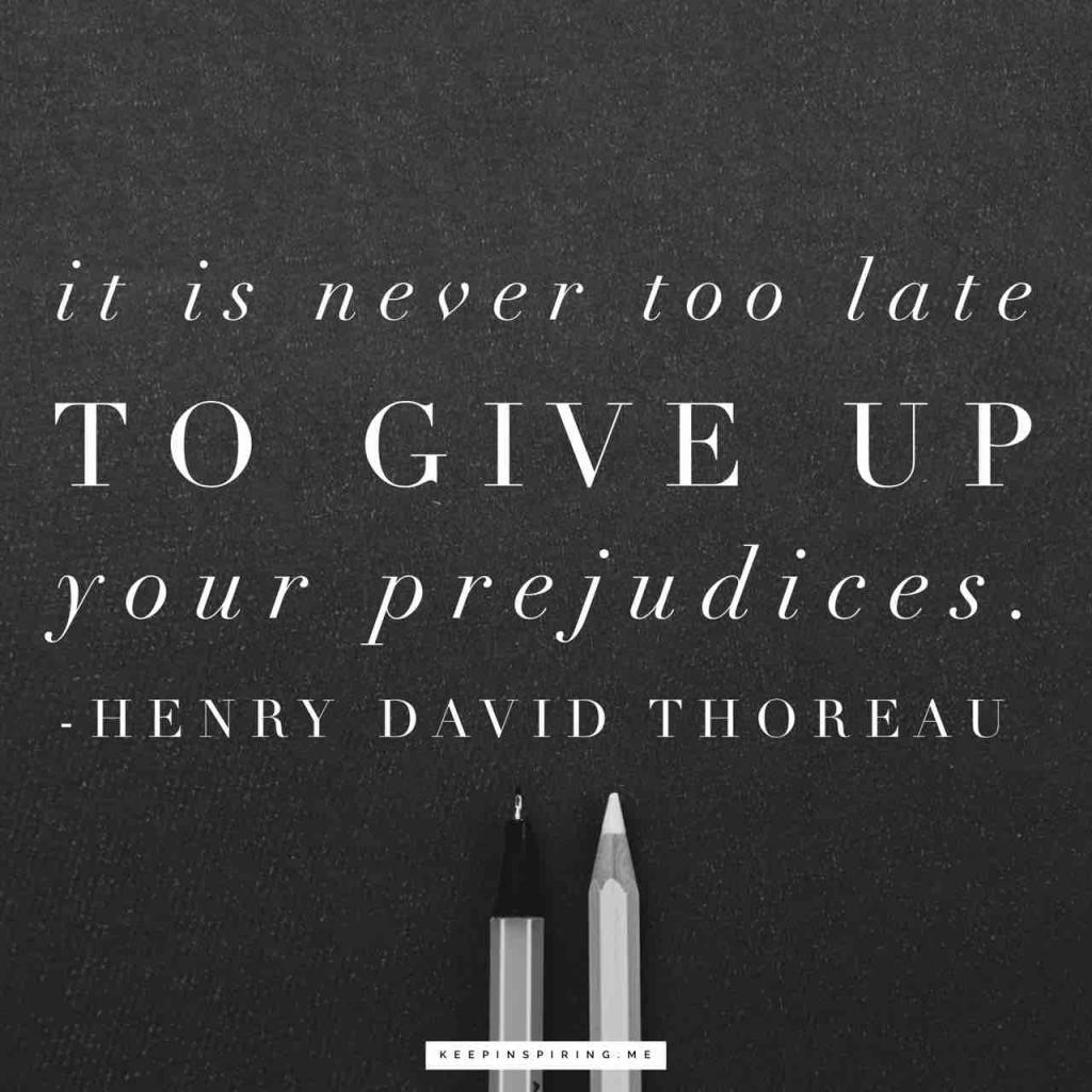 """Thoreau quote """"It is never too late to give up your prejudices"""""""