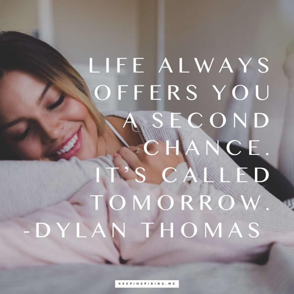 """Dylan Thomas quote """"Life always offers you a second chance. It's called tomorrow"""""""
