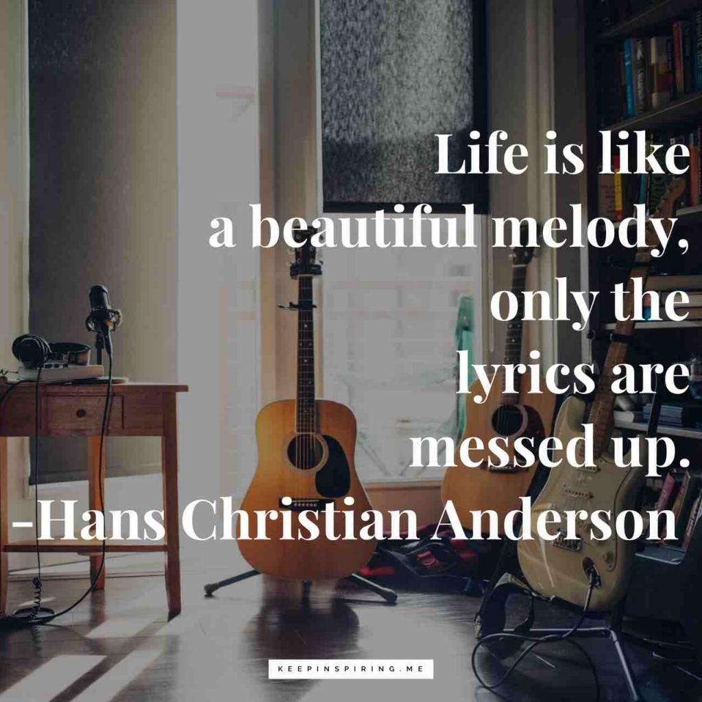"Music saying ""Life is like a beautiful melody, only the lyrics are messed up"""