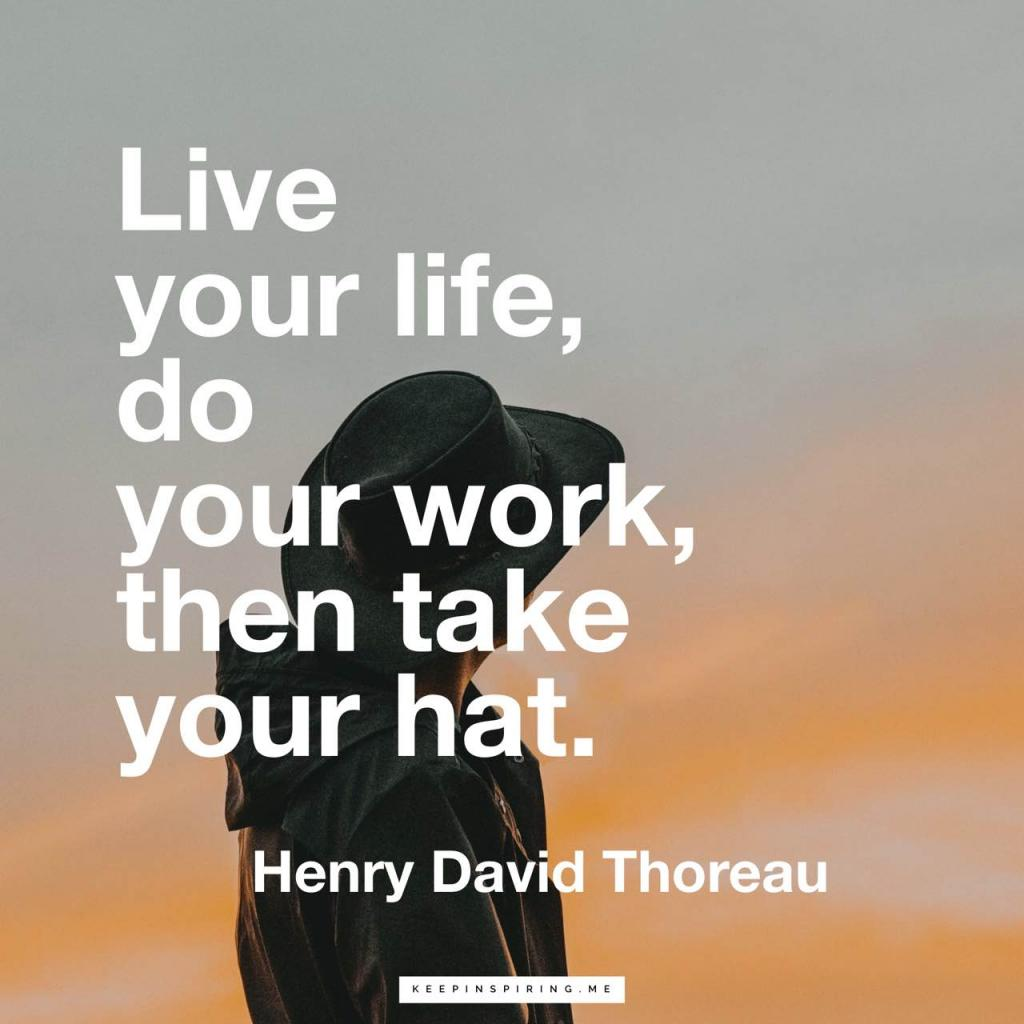 """Henry David Thoreau quote """"Live your life, do your work, then take your hat"""""""