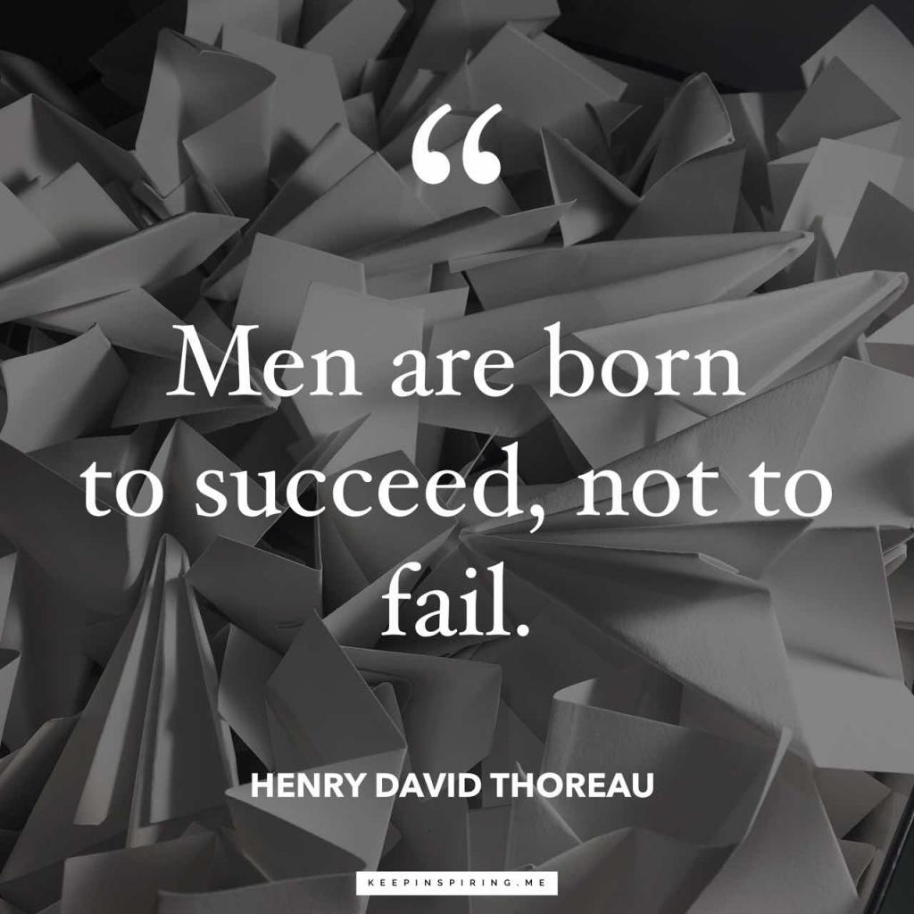 """Henry David Thoreau quote """"Men are born to succeed, not to fail"""""""