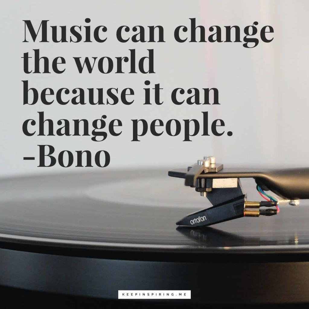 "Bono quote ""Music can change the world because it can change people"""