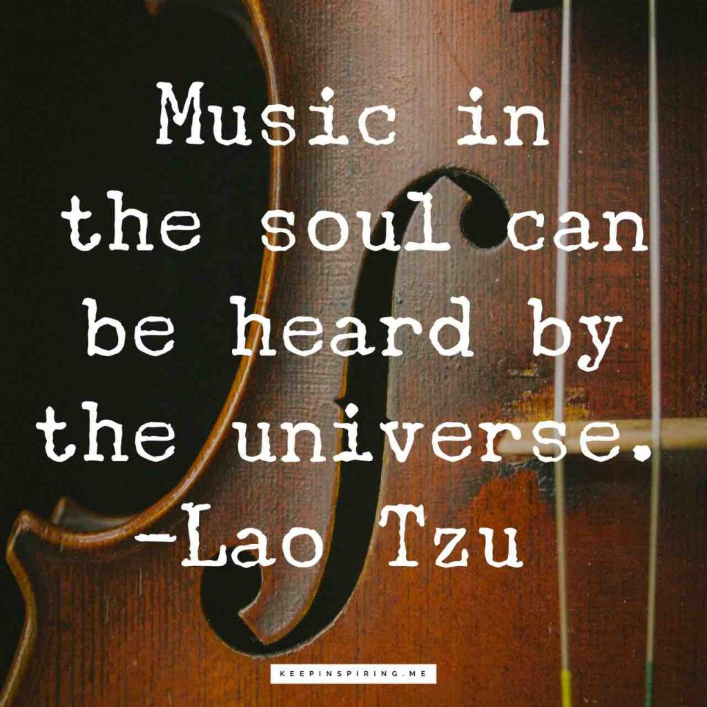 "Lao Tzu music quote ""Music in the soul can be heard by the universe"""